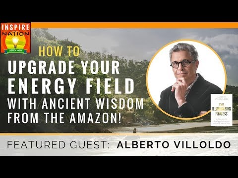 🌟ALBERTO VILLOLDO: Upgrade Your Energy Field w/ Ancient Wisd