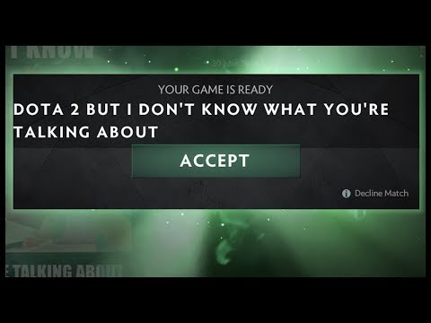 Dota 2 But I Don't Know What You're Talking About