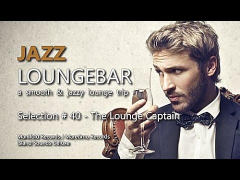 Jazz Loungebar - Selection #40 The Lounge Captain, HD, 2016, Smooth Lounge Music