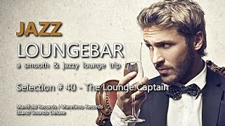 Jazz Loungebar - Selection #40 The Lounge Captain, HD, 2018, Smooth Lounge Music