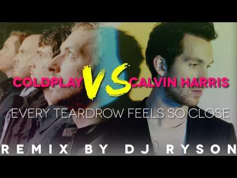 Every Teardrop Feels So Close - Coldplay Vs. Calvin Harris [DJ RYSON]