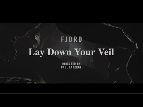 Fjord - Lay Down Your Veil (Official Video)