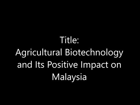 video genetics: Agriculture Biotechnology and its Positive Impact on Malaysia Economy