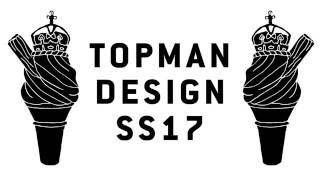 TOPMAN DESIGN SS17 | LONDON COLLECTIONS MEN