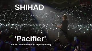 SHIHAD - Pacifier | Live in Christchurch (2019 Aroha Nui) (Pro Shot)
