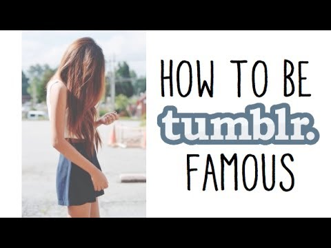 Tumblr Lessons: HOW TO BE TUMBLR FAMOUS