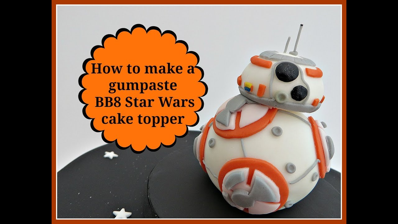 How to make a gumpaste BB8 Star Wars cake topper YouTube
