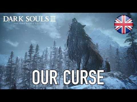 Dark Souls III - PS4/XB1/PC - Our curse (The Fire Fades Edition English Trailer)