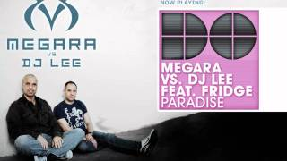 Megara vs  DJ Lee feat Fridge -  Paradise (Club Edit)