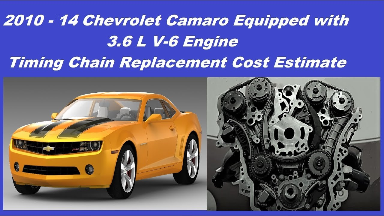 medium resolution of 2010 to 2014 chevrolet camaro with 3 6 l v 6 timing chains replacement cost estimate