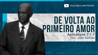 De Volta ao Primeiro Amor - Apocalipse 2:1-7 | Rev. João Batista