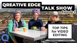Qreative Edge Talk Show Ep 4 | 3 Top Tips for Video Editing