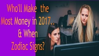 Who'll Make the Most Money in 2017 & When.. Zodiac Signs