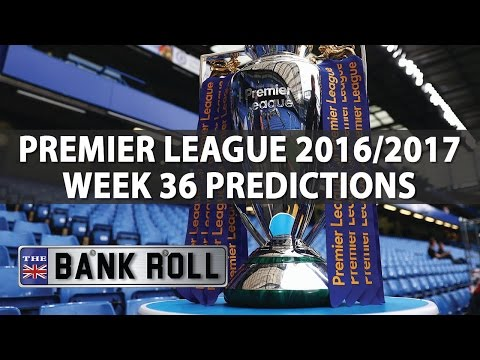 Premier League Week 36 Betting Predictions & Tips | The Bankroll