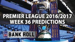Premier League Week 36 Betting Predictions & Tips   The Bankroll