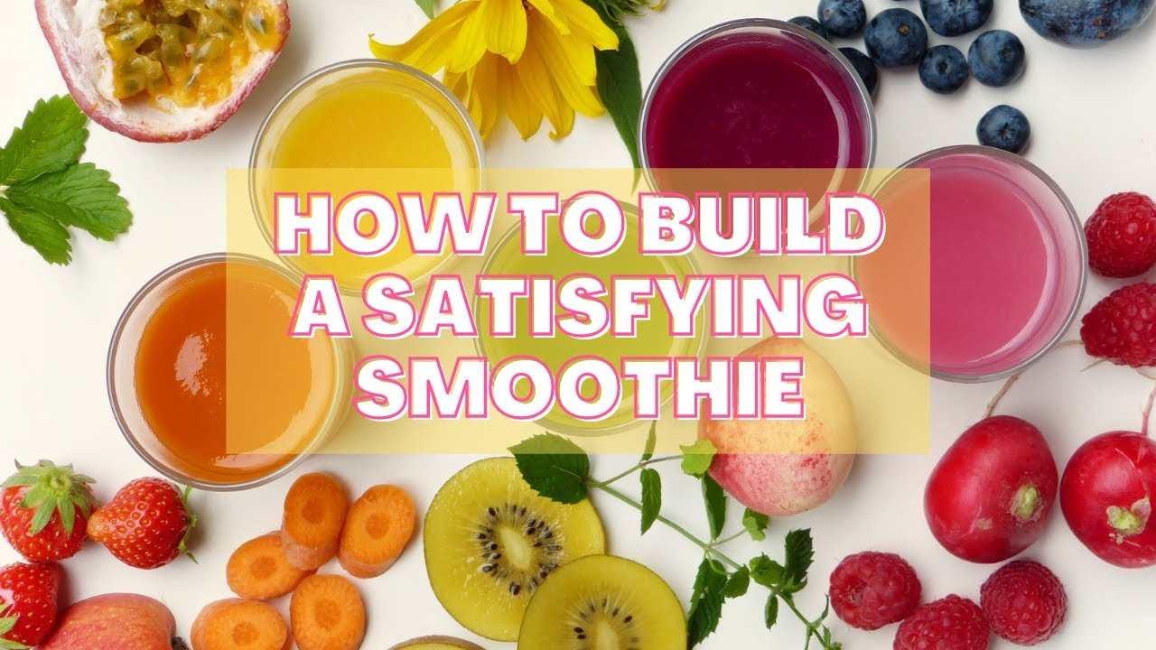How to Build a Satisfying Smoothie
