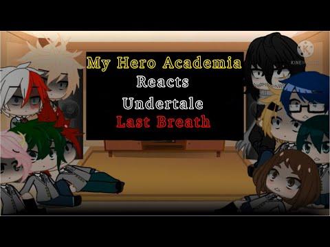 My Hero Academia Reacts To UnderTale Last Breath (2/1)