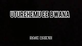 Download UTUREHEMU EE BWANA .  By Isack Makoye