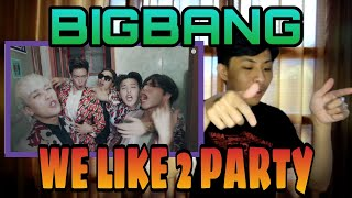 [REACTION] BIGBANG - WE LIKE 2 PARTY M/V   LET'S CHILL