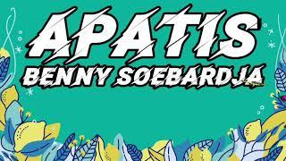 BENNY SOEBARDJA - Apatis (Lirik)