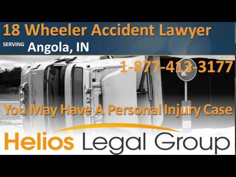 Angola 18 Wheeler Accident Lawyer & Attorney - Indiana