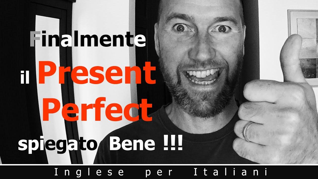 Finalmente! Il Present Perfect spiegato Bene!
