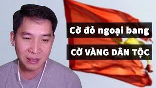Cựu du sinh VN nói gì về lá cờ đỏ sau khi biết sự thật về Cờ Vàng?
