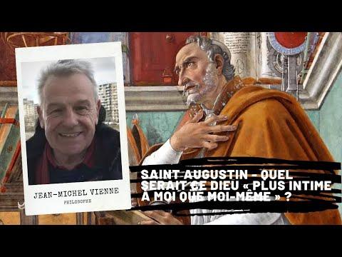 St Augustin - Quel serait ce Dieu « plus intime  à moi que moi-même » ?, Jean-Michel Vienne