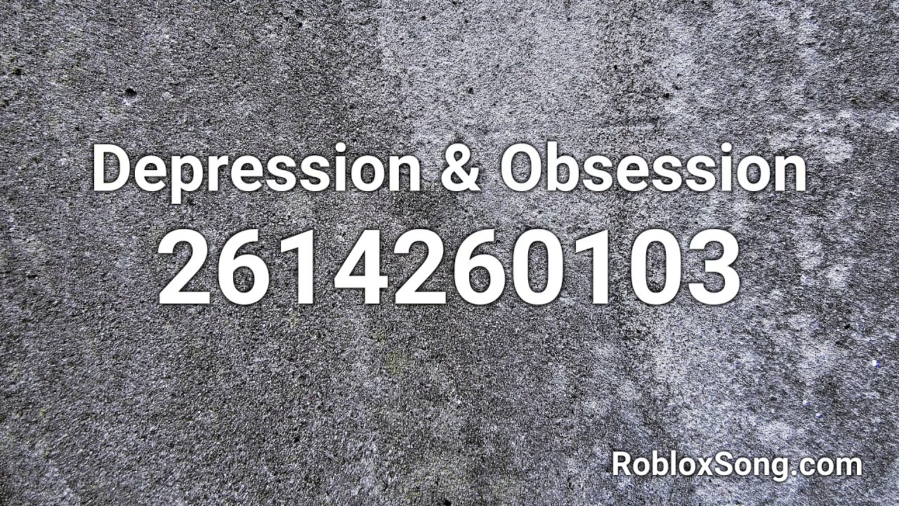 Depression Obsession Roblox Id Roblox Music Code Youtube