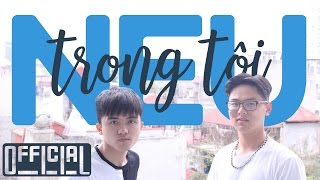 NEU trong tôi | Official Music Video | D$Cee ft. Deleted