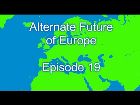 Alternate Future of Europe Episode 19