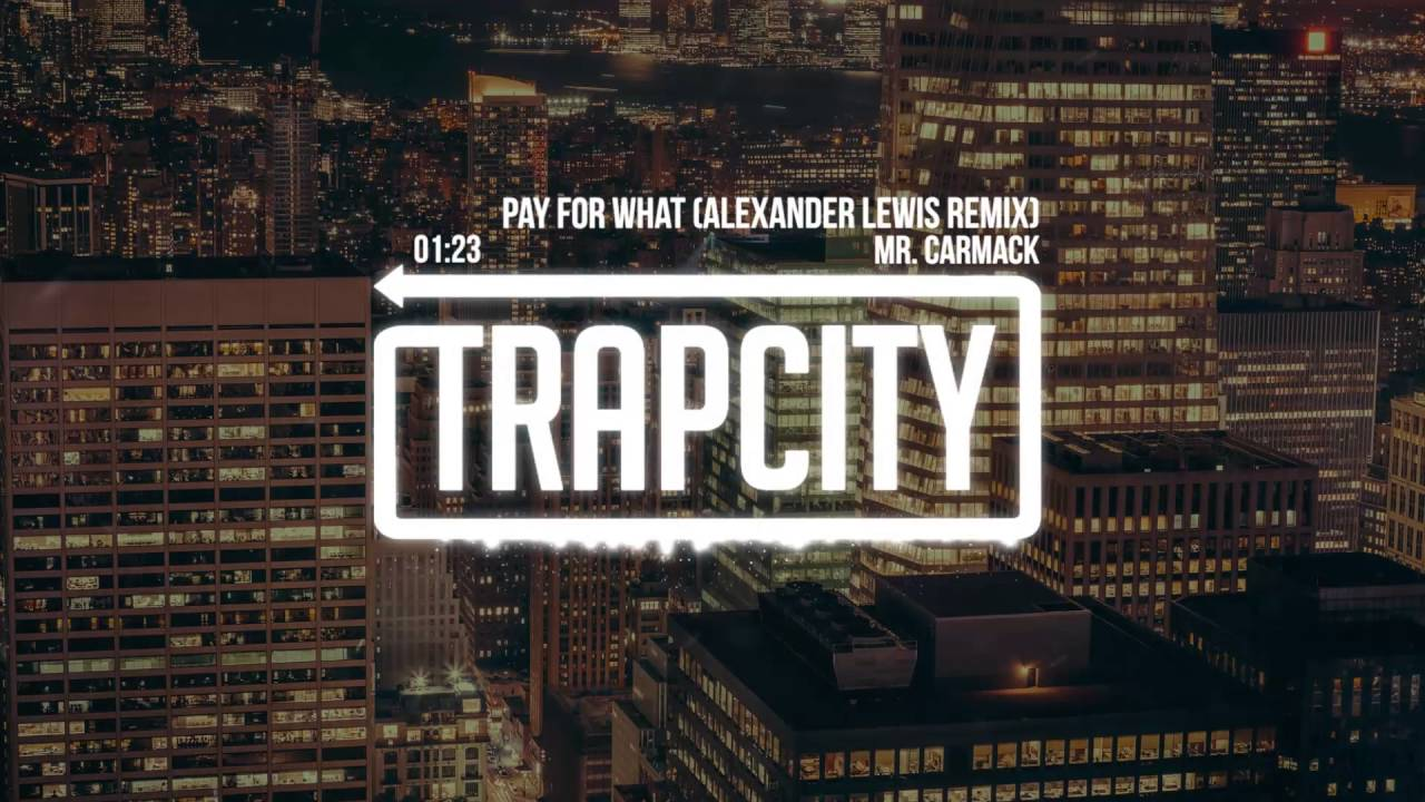 mr-carmack-pay-for-what-alexander-lewis-remix-trap-city
