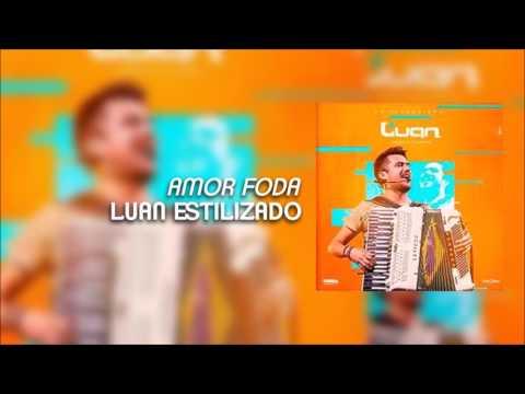 Amor foda - Luan Estilizado (Abril 2017)