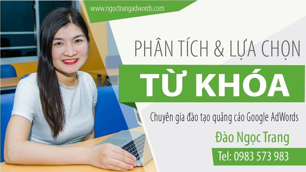 Hướng Dẫn Chạy Quảng Cáo Google AdWords (Google Ads) – Phân Tích & Lựa chọn Từ Khóa -Full Ngọc Trang