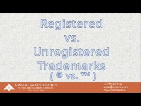 Introduction to Trademarks - Part 5 - Registered vs. Unregistered TMs | Mincov Law Corporation