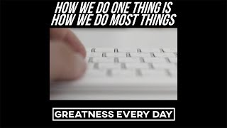 How You Do One Thing is How You Do Most Things - Motivational Video