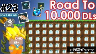 Road To 10,000 DLS #23 ( SELLING TONS ITEMS! ) Growtopia