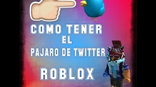 !! HOW TO GET TWITTER PAJARO!! ROBLOX :O (WITHOUT ROBUX)