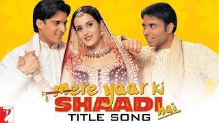 Mere Yaar Ki Shaadi Hai - Title Song | Uday | Jimmy | Sanjana | Udit | Sonu | Alka