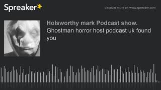 Ghostman horror host podcast uk found you