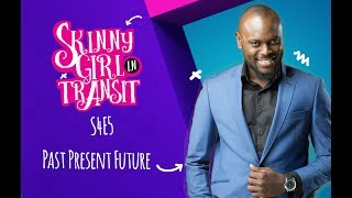 Skinny Girl In Transit S4E5: Past Present Future