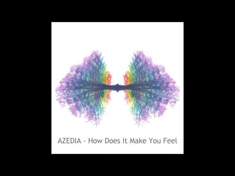 AZEDIA - How Does It Make You Feel