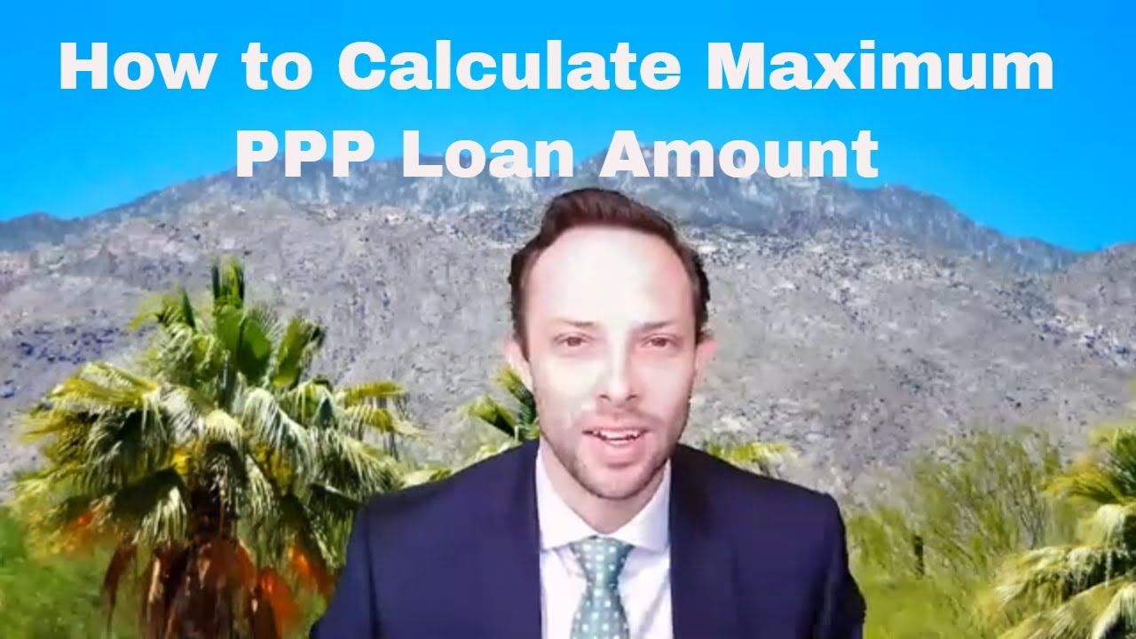 SBA Loans Video 10--Paycheck Protection Program How to Calculate Max Loan Amount by Business Type