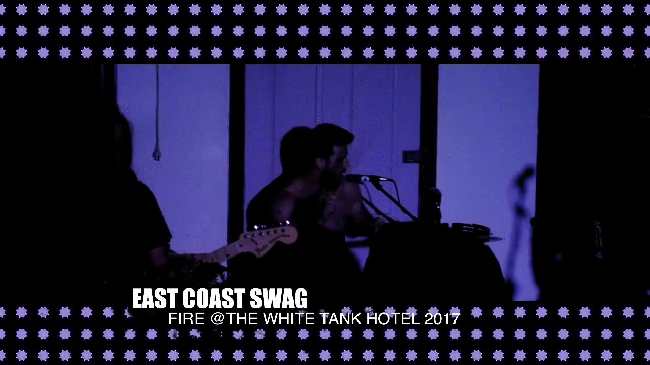 east coast swag - fire @the white tank hotel 2017 - youtube