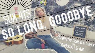 so long, goodbye     sum 41 - acoustic ukulele cover
