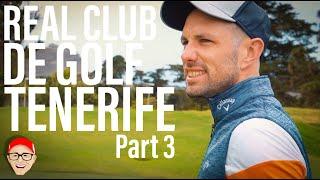 REAL CLUB DE GOLF TENERIFE PART 3 - THAT JUST HAPPENED