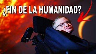 Fin de la Humanidad- El Terrible Pronostico de Stephen Hawking