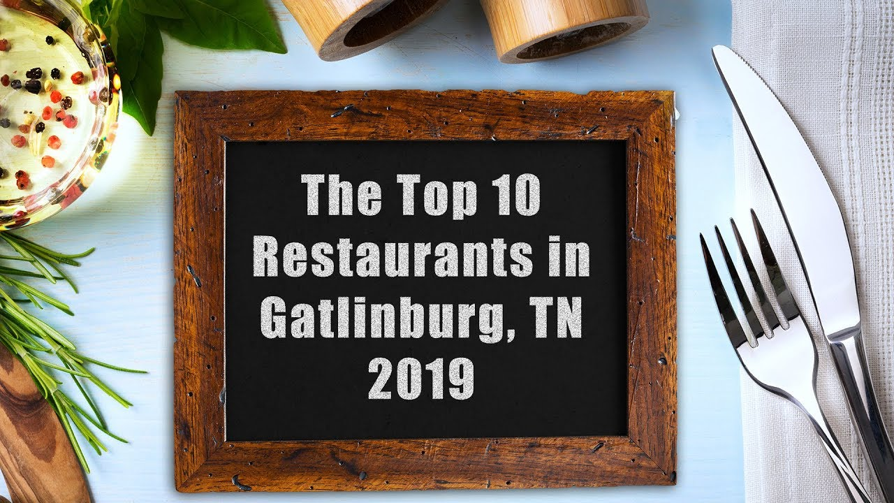 The Top 10 Restaurants In Gatlinburg Tn 2019