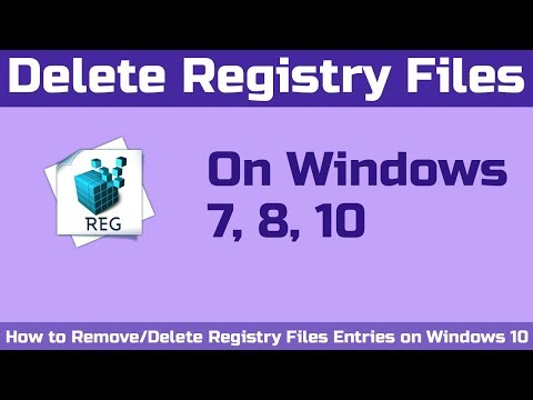 How To Remove/Delete Registry Files Entries On Windows 7, 8, 10
