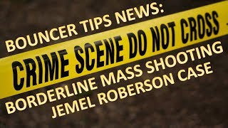 Bouncer Tips News: Jemel Roberson Case and Borderline Mass Shooting- 2018